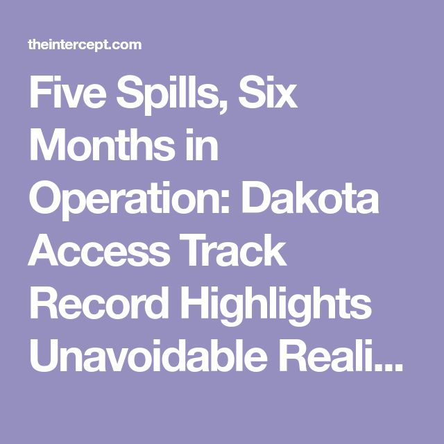 Five Spills, Six Months in Operation: Dakota Access Track Record Highlights Unavoidable Reality — Pipelines Leak