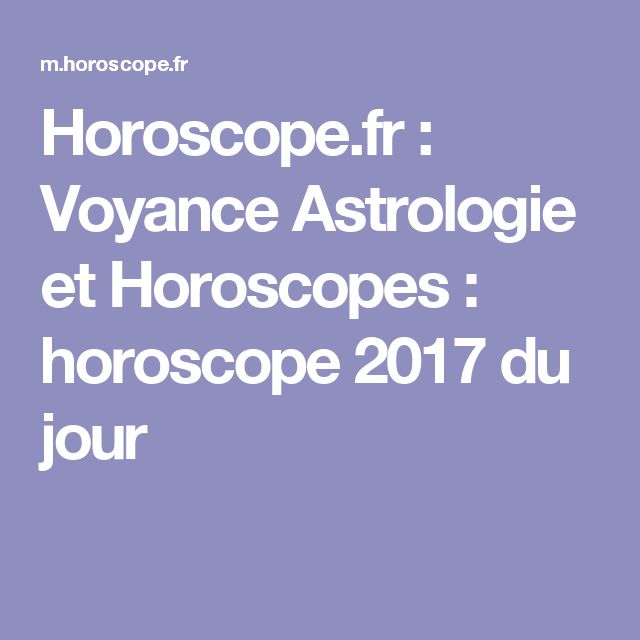 Horoscope.fr : Voyance Astrologie et Horoscopes : horoscope 2017 du jour