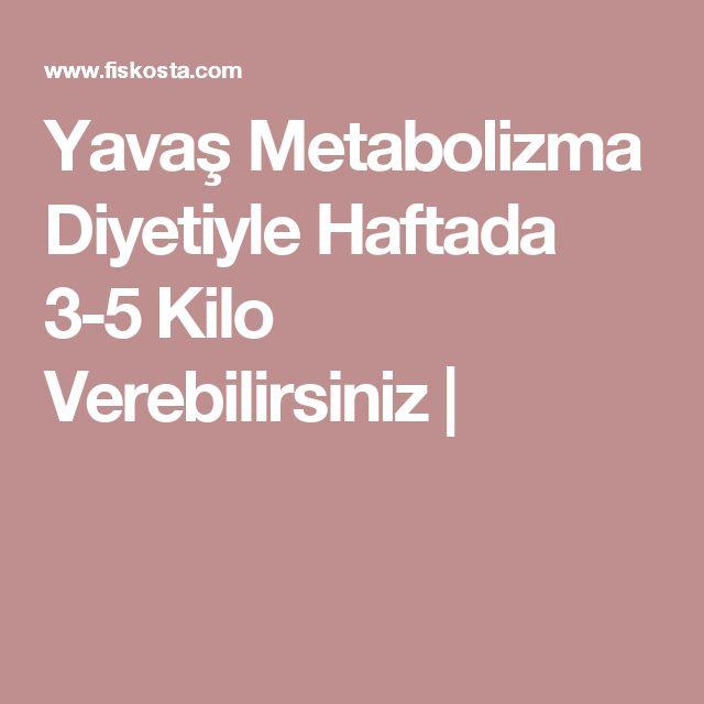 Yavaş Metabolizma Diyetiyle Haftada 3-5 Kilo Verebilirsiniz |
