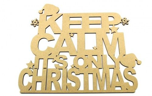 3mm mdf Keep Calm it's only Christmas plaque. http://www.lornajayne.co.uk/