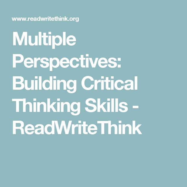 multiple perspectives building critical thinking skills Mis 375 - chapter 1  critical thinking can be briefly defined as the sustained suspension of judgment with an awareness of multiple perspectives and alternatives.