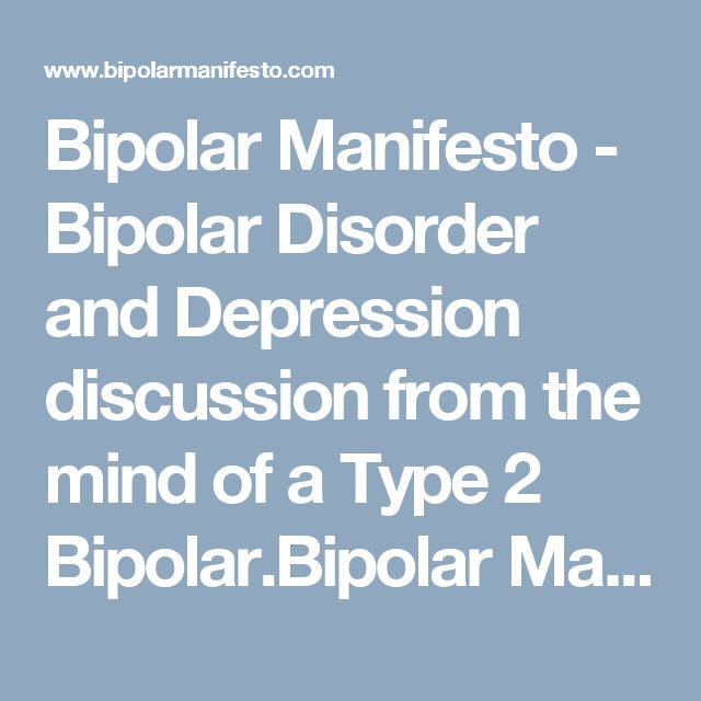 Bipolar Manifesto - Bipolar Disorder and Depression discussion from the mind of a Type 2 Bipolar.Bipolar Manifesto | Bipolar Disorder and Depression discussion from the mind of a Type 2 Bipolar.