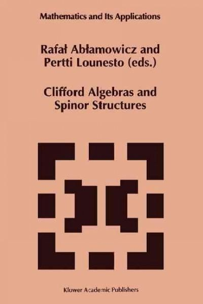 Clifford Algebras and Spinor Structures: A Special Volume Dedicated to the Memory of Albert Crumeyrolle 1919--1992
