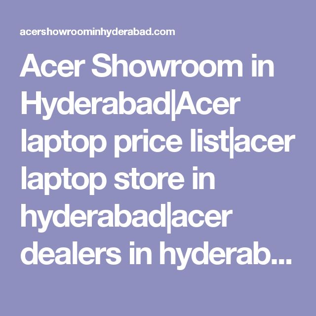 Acer Showroom in Hyderabad|Acer laptop price list|acer laptop store in hyderabad|acer dealers in hyderabad