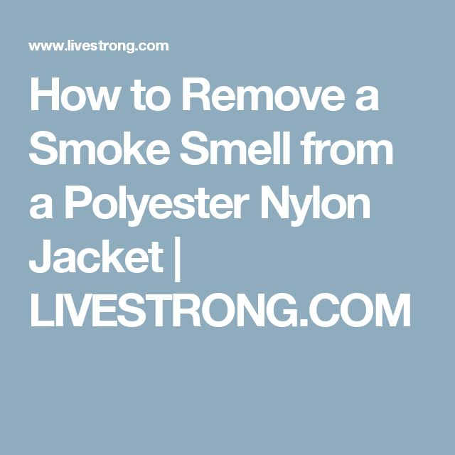 How to Remove a Smoke Smell from a Polyester Nylon Jacket | LIVESTRONG.COM