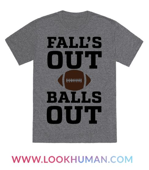 Fall is here, and it's time for the greatest sport to grace the season, FOOTBALL! Falls out balls out. Not those balls either, it's 100% time for the good ole egg shaped ball. SO get your head out of the gutter and and get ready for some fall season football with this fall ball pun design!