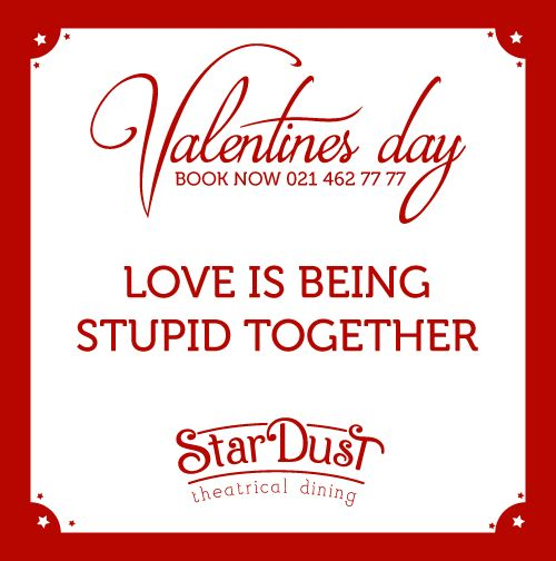 Love is being stupid together   StarDust Theatrical Dining   Cape Town   South Africa   Funny Love Sayings & Quotes   Valentine's Day 2015