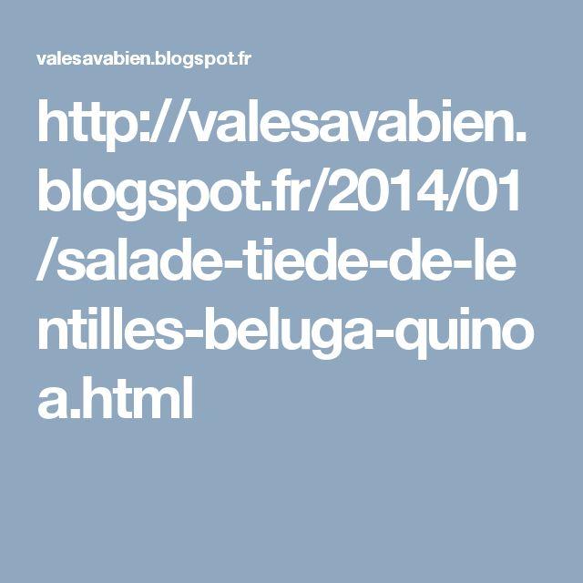 http://valesavabien.blogspot.fr/2014/01/salade-tiede-de-lentilles-beluga-quinoa.html