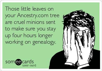 """Humor: """"Those little leaves on your Ancestry.com tree are cruel minions sent to make sure you stay up four hours longer working on genealogy.""""  #Genealogy #humor"""