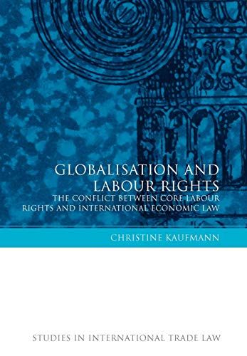 Read Book Globalisation And Labour Rights The Conflict Between Core Labour Rights And International Economic Law 5 S Got Books Free Ebooks Download Free Ebooks