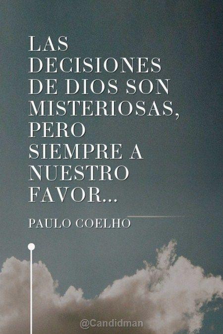 """""""Las decisiones de #Dios son misteriosas, pero siempre a nuestro favor"""". #PauloCoelho #Citas #Frases @candidman"""