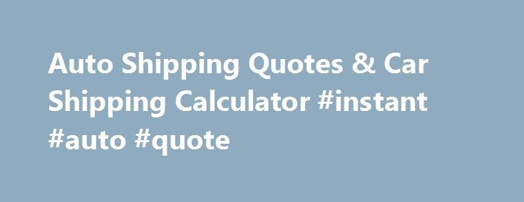 Auto Shipping Quotes & Car Shipping Calculator #instant #auto #quote http://memphis.remmont.com/auto-shipping-quotes-car-shipping-calculator-instant-auto-quote/  # Montway's Car Shipping Calculator Distance Mileage and Range Your price is calculated by mileage relative to range (long or short). Longer distances have a lower per-mile cost to transport a car. Shorter distances mean more of the trucker's time is spent picking up the load instead hauling the load, so that increases the cost of…