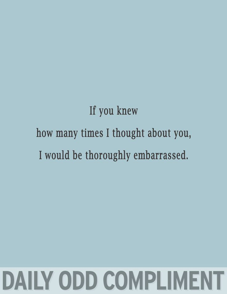 """""""If you knew how many times I thought about you, I would be thoroughly embarrassed"""""""