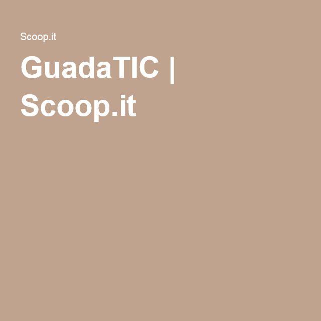 GuadaTIC | Scoop.it