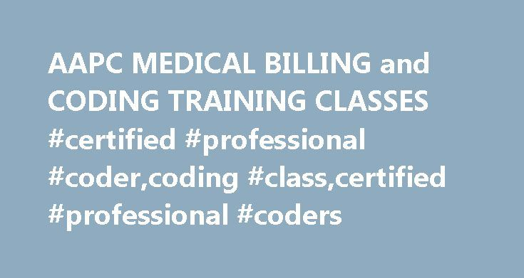 AAPC MEDICAL BILLING and CODING TRAINING CLASSES #certified #professional #coder,coding #class,certified #professional #coders http://pharmacy.nef2.com/aapc-medical-billing-and-coding-training-classes-certified-professional-codercoding-classcertified-professional-coders/  # Learn from the comfort of your home or office! MEDICAL BILLING AND CODING IS AN EXPLODING CAREER! The Coding Class offers online classes for those interested in breaking into the career of Medical Billing and Coding and…