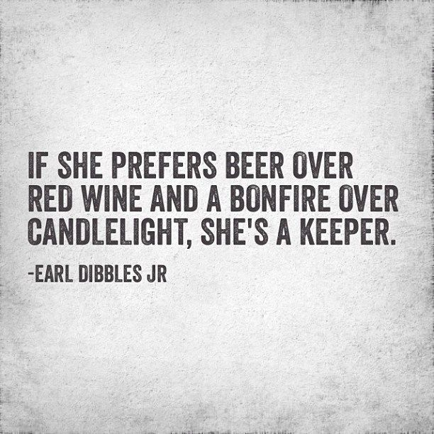 If she prefers beer over red wine and a bonfire over candlelight, she's a keeper. #countrygirl