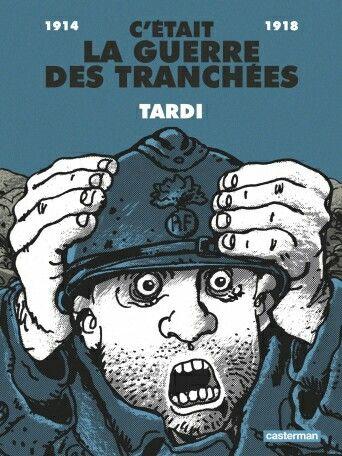 Jacques Tardi. C'était la guerre des tranchées. Un chef-d'oeuvre de la bande dessinée = a masterpiece of french comic