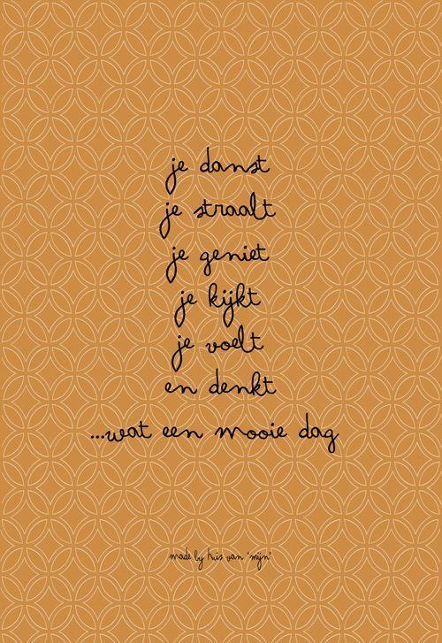 """Quotes, spreuk, gedicht, woonkaarten, poster, mooie dag, made by Huis van """"Mijn"""":"""