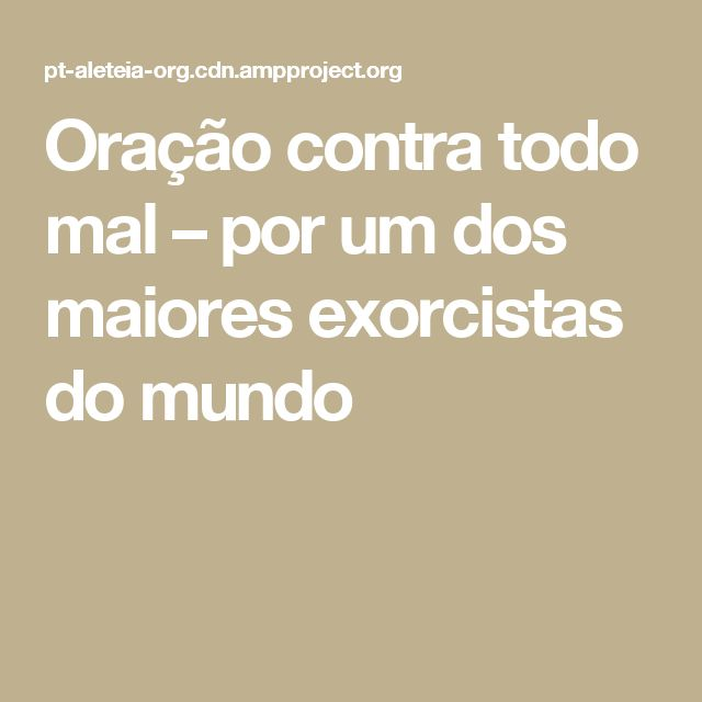 Oração contra todo mal – por um dos maiores exorcistas do mundo