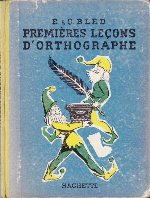 Bled 1e leçons d'orthographe 1956 Pas ma madeleine mais un héritage...