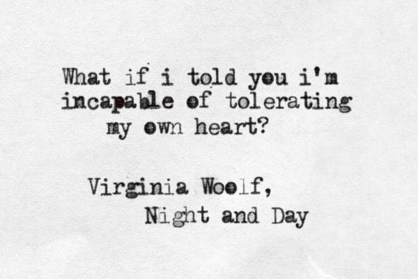 What if I told you I'm incapable of tolerating me own heart? - Virginia Woolf, Night And Day #book #quotes