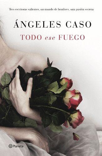 """Ya a la venta """"Todo ese fuego"""", lo último de Ángeles Caso - http://www.actualidadliteratura.com/ya-a-la-venta-todo-ese-fuego-lo-ultimo-de-angeles-caso/"""