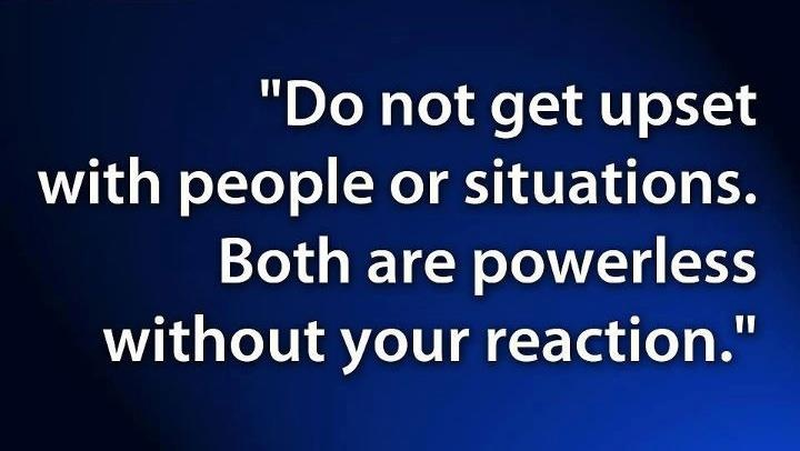 detach from the situation and breathe, think before you react