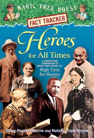 """Heroes for All Times"""" by Mary Pope Osbourne. Jack and Annie learn amazing facts about six history-changing individuals, including Susan B. Anthony, Mahatma Ghandi, Martin Luther King, Jr., John Muir, Florence Nightingale ,and Harriet Tubman."""