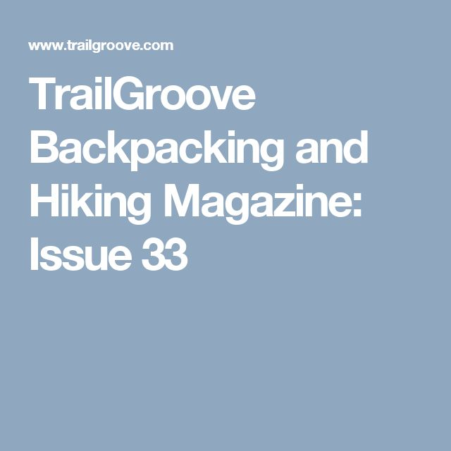 TrailGroove Backpacking and Hiking Magazine: Issue 33
