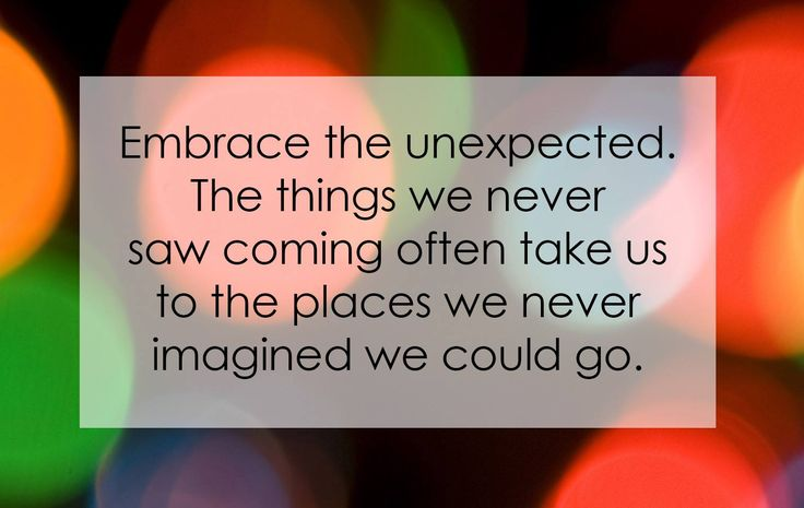 Embrace the unexpected...