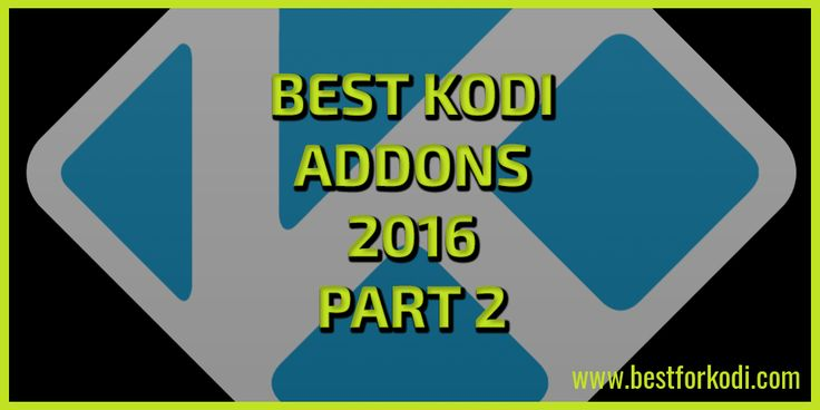 Best Kodi Addons 2016 part 2 - So welcome back guys to the second part of my blog looking at The Best addons for 2016 to have installed on your device.