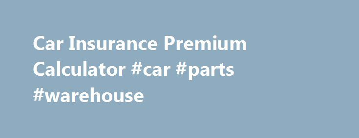 Car Insurance Premium Calculator #car #parts #warehouse http://cars.remmont.com/car-insurance-premium-calculator-car-parts-warehouse/  #car insurance premium calculator # Car Insurance Why do I need Car Insurance? The law in the country makes it compulsory for you to insure your car. The compulsory nature of the law protects you against third party liability. Also, your car is probably one of the most expensive things you own. Insurance protects this…The post Car Insurance Premium Calculator…