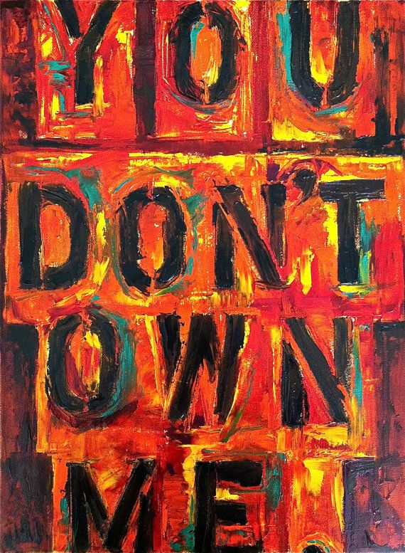 You don't own me. CANVAS QUOTE IDEA