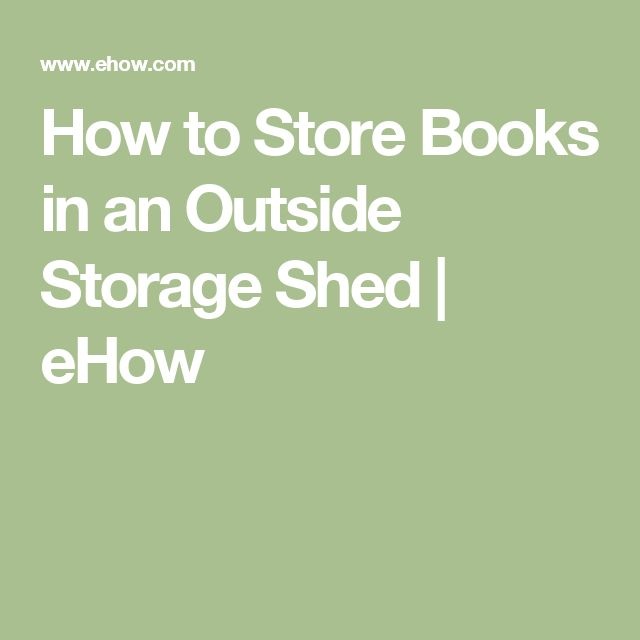 How to Store Books in an Outside Storage Shed | eHow