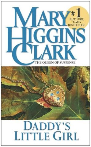 Daddy's Little Girl - Mary Higgins Clark. Definitely one of my favorite books.