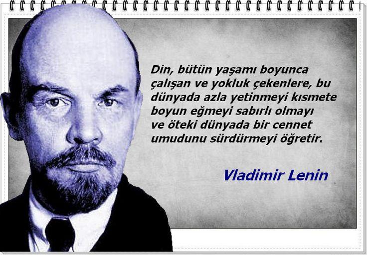 Din, bütün yaşamı boyunca çalışan ve yokluk çekenlere, bu dünyada azla yetinmeyi kısmete boyun eğmeyi sabırlı olmayı ve öteki dünyada bir cennet umudunu sürdürmeyi öğretir.  -Vladimir Lenin