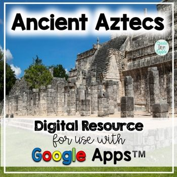 Early Civilizations Ancient Aztecs Google Drive Digital Resource and HyperDoc