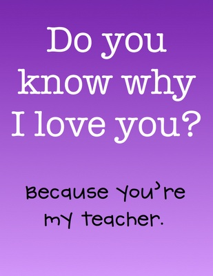 """Do you know why I love you?"" Melts my teacher-heart."