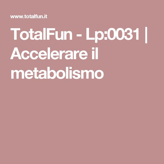 TotalFun - Lp:0031 | Accelerare il metabolismo