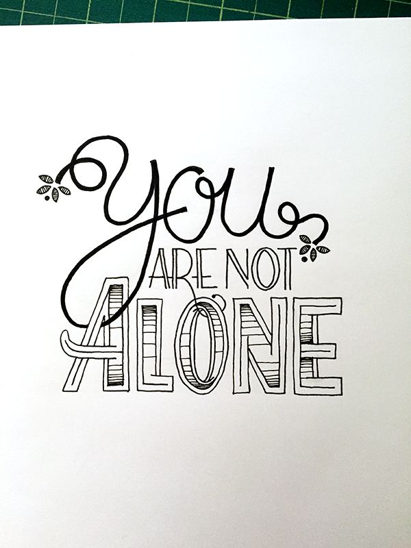 You Are Not Alone Handwritten typography 6.27.15