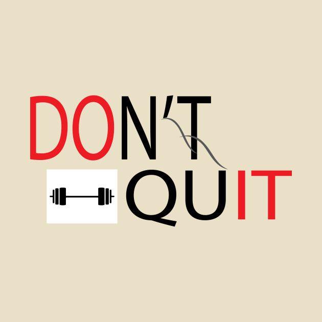 Check out this awesome 'DON%27T+QUIT' design on @TeePublic!  #gym #gymstrongwear #gymnase #gymqueenchocolate #GymTimeNow #gymboreebaby #gymfam #gymkuantan #gymfjolla #gymfab #gymrenovations #gymdock #gymsharkleggingsarelife #gymwisdomoftheday #gymrespect #gymistherapy #gymjunkiesnl #gymwhore #gymmovie #gymmusclegainz #gymsharkfitness #gymblogger #gymboreeArts #gymasticsshoutouts #gymglamapparel #gymflooringtiles #gymshoulders #gymbeastinprogress #gymselfiewanker #gym