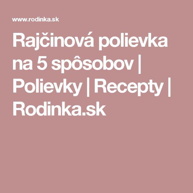 Rajčinová polievka na 5 spôsobov | Polievky | Recepty | Rodinka.sk