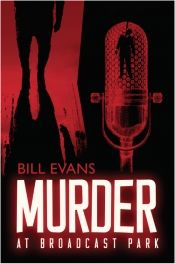 Murder at Broadcast Park by Bill L. Evans - OnlineBookClub.org Book of the Day! @OnlineBookClub