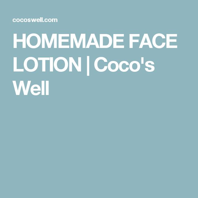HOMEMADE FACE LOTION | Coco's Well