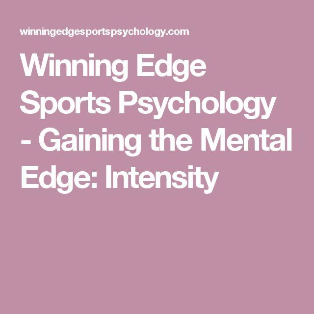 Winning Edge Sports Psychology Gaining The Mental Edge Intensity Sports Psychology Mental Psychology
