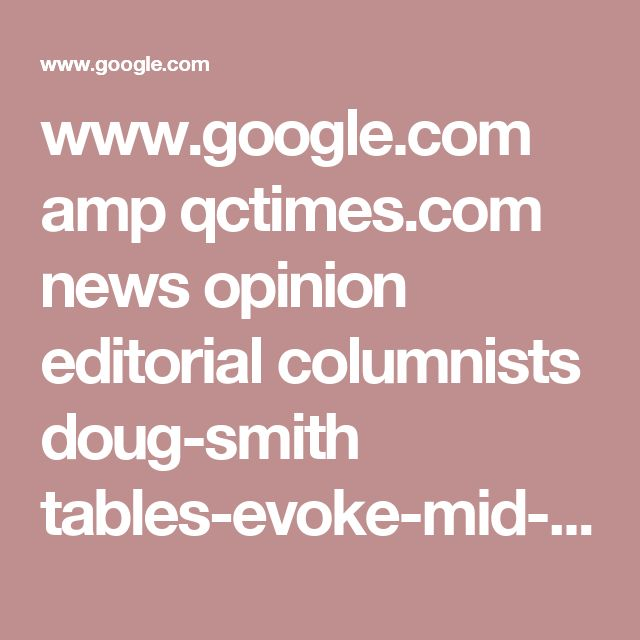 www.google.com amp qctimes.com news opinion editorial columnists doug-smith tables-evoke-mid-century-modern-interest article_8bc25fff-90d2-5e85-821d-6850c6b7faee.amp.html