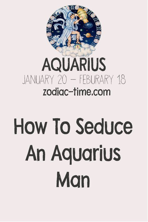 Aquarius is a cerebral man with gentle soul, and that soul reflects in his face. Find out Aquarius Man - How To Seduce An Aquarius Man!
