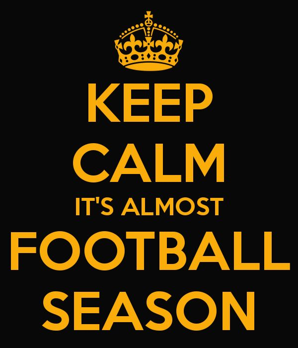 KEEP CALM IT'S ALMOST FOOTBALL SEASON