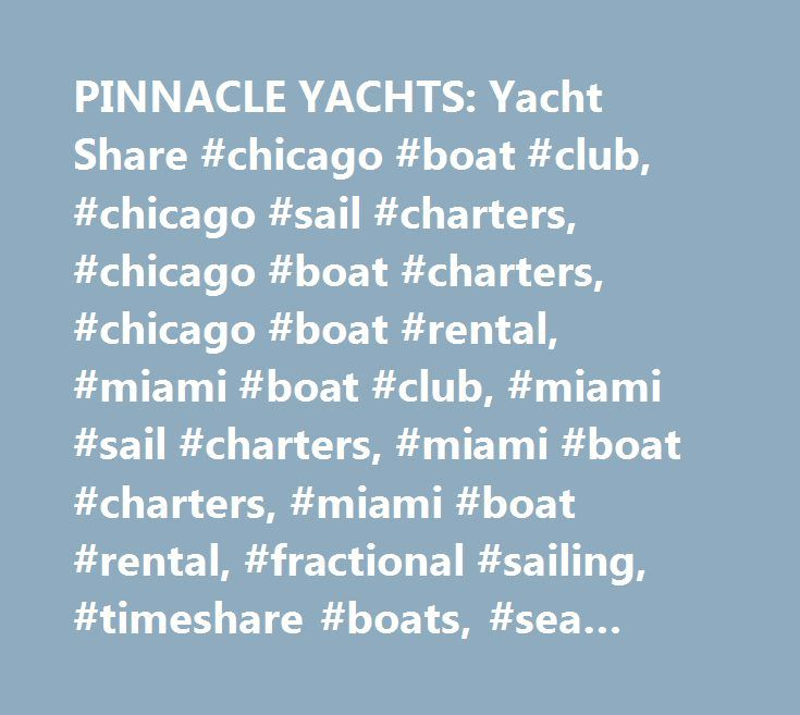 PINNACLE YACHTS: Yacht Share #chicago #boat #club, #chicago #sail #charters, #chicago #boat #charters, #chicago #boat #rental, #miami #boat #club, #miami #sail #charters, #miami #boat #charters, #miami #boat #rental, #fractional #sailing, #timeshare #boats, #sea #ray, #jeanneau http://namibia.remmont.com/pinnacle-yachts-yacht-share-chicago-boat-club-chicago-sail-charters-chicago-boat-charters-chicago-boat-rental-miami-boat-club-miami-sail-charters-miami-boat-charters-miam/  Smart Ownership…