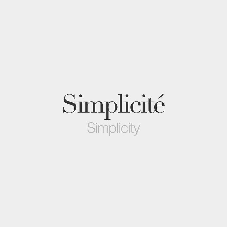 Simplicité (feminine word) | Simplicity | /sɛ.pli.si.te/                                                                                                                                                                                 More